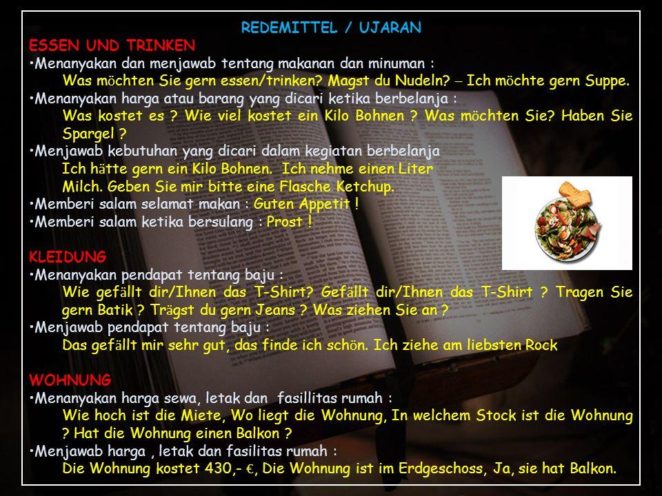 REDEMITTEL / UJARAN ESSEN UND TRINKEN Menanyakan dan menjawab tentang makanan dan minuman : Was m ö chten Sie gern essen/trinken? Magst du Nudeln? – I