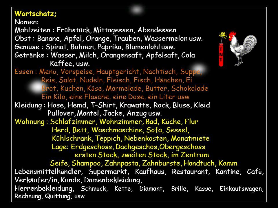 Wortschatz; Nomen: Mahlzeiten : Fr ü hst ü ck, Mittagessen, Abendessen Obst : Banane, Apfel, Orange, Trauben, Wassermelon usw. Gem ü se : Spinat, Bohn
