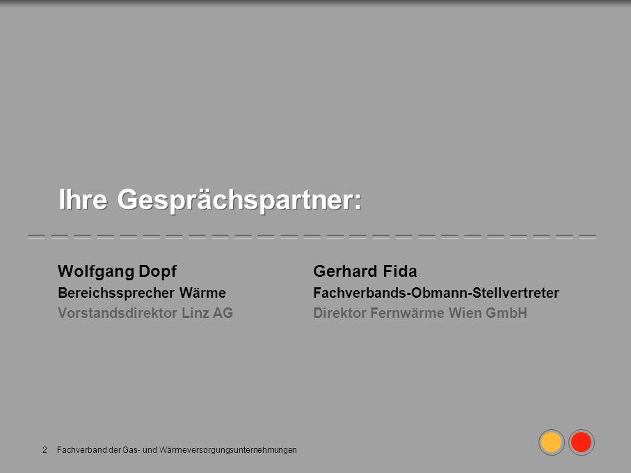 Fachverband der Gas- und Wärmeversorgungsunternehmungen2 Ihre Gesprächspartner: Wolfgang DopfGerhard Fida Bereichssprecher WärmeFachverbands-Obmann-St