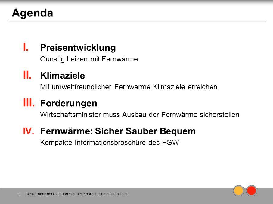 Agenda I. Preisentwicklung Günstig heizen mit Fernwärme II. Klimaziele Mit umweltfreundlicher Fernwärme Klimaziele erreichen III. Forderungen Wirtscha