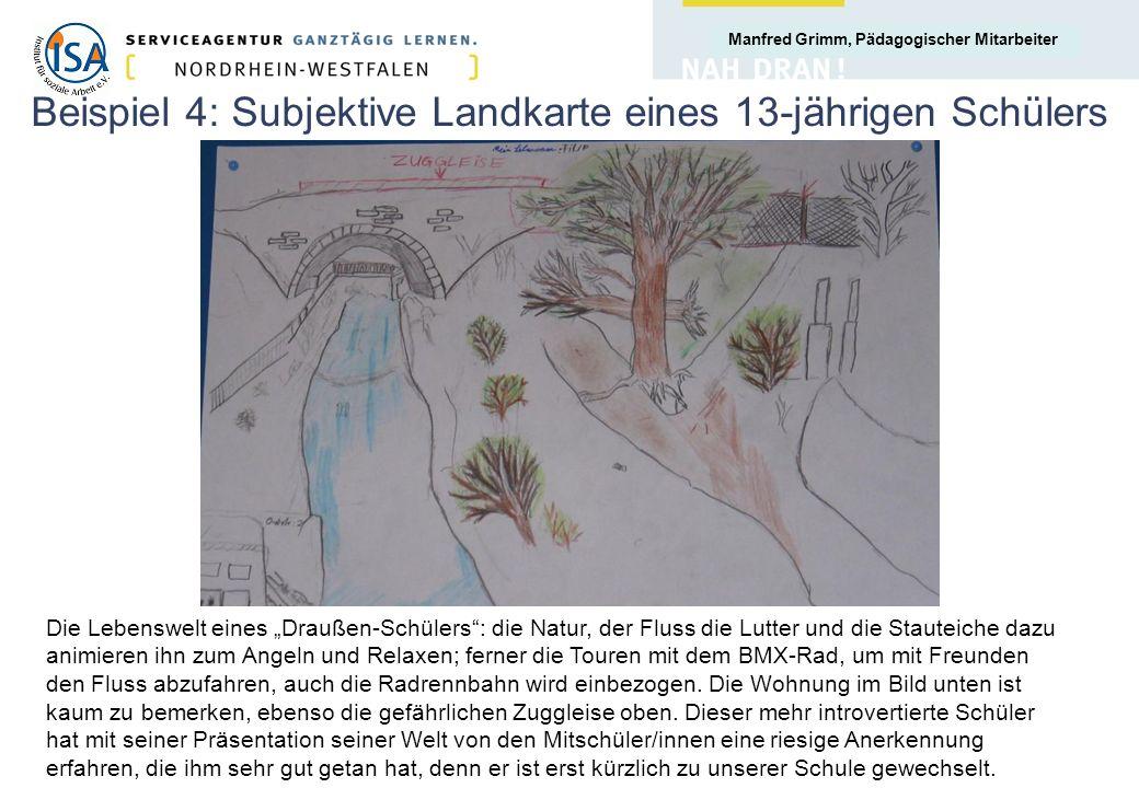 Manfred Grimm, Pädagogischer Mitarbeiter Beispiel 4: Subjektive Landkarte eines 13-jährigen Schülers Die Lebenswelt eines Draußen-Schülers: die Natur,