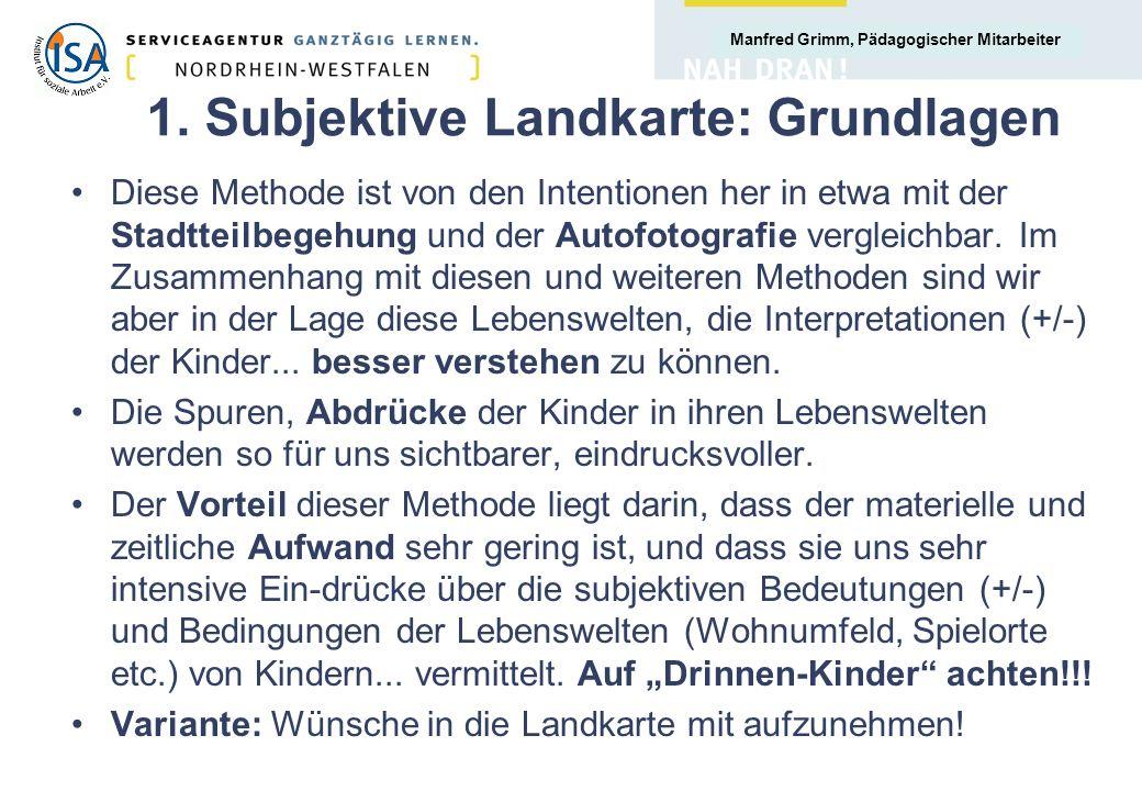 Manfred Grimm, Pädagogischer Mitarbeiter 1. Subjektive Landkarte: Grundlagen Diese Methode ist von den Intentionen her in etwa mit der Stadtteilbegehu