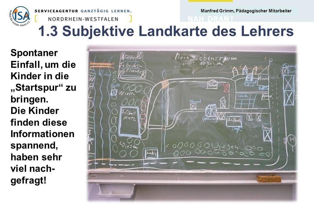 Manfred Grimm, Pädagogischer Mitarbeiter 1.3 Subjektive Landkarte des Lehrers Spontaner Einfall, um die Kinder in die Startspur zu bringen. Die Kinder