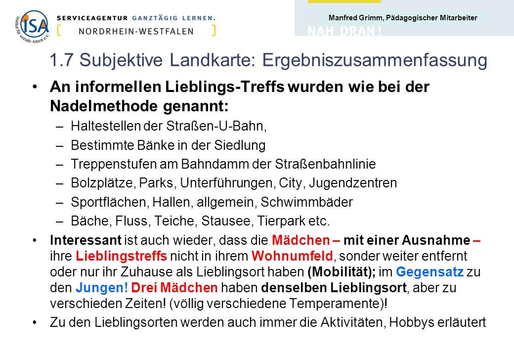 Manfred Grimm, Pädagogischer Mitarbeiter 1.7 Subjektive Landkarte: Ergebniszusammenfassung An informellen Lieblings-Treffs wurden wie bei der Nadelmet