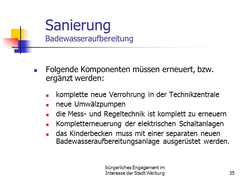 bürgerliches Engagement im Interesse der Stadt Warburg35 Sanierung Badewasseraufbereitung Folgende Komponenten müssen erneuert, bzw. ergänzt werden: k