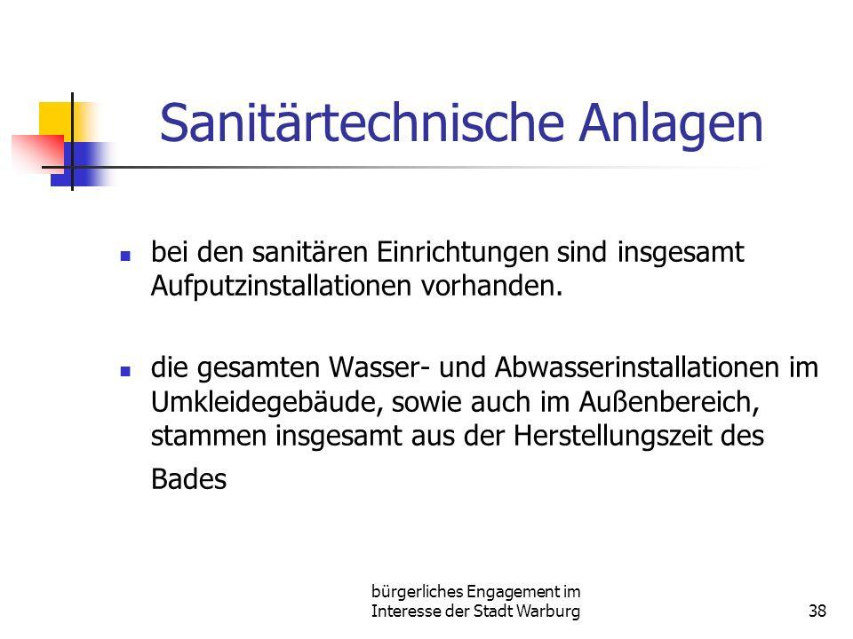 bürgerliches Engagement im Interesse der Stadt Warburg38 Sanitärtechnische Anlagen bei den sanitären Einrichtungen sind insgesamt Aufputzinstallationen vorhanden.