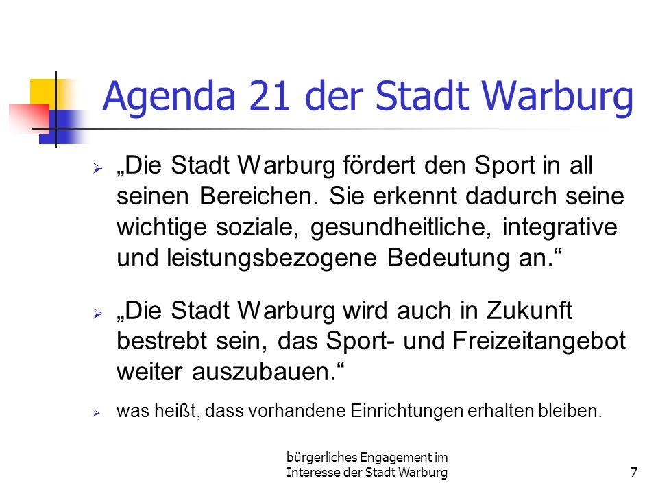 bürgerliches Engagement im Interesse der Stadt Warburg7 Agenda 21 der Stadt Warburg Die Stadt Warburg fördert den Sport in all seinen Bereichen. Sie e