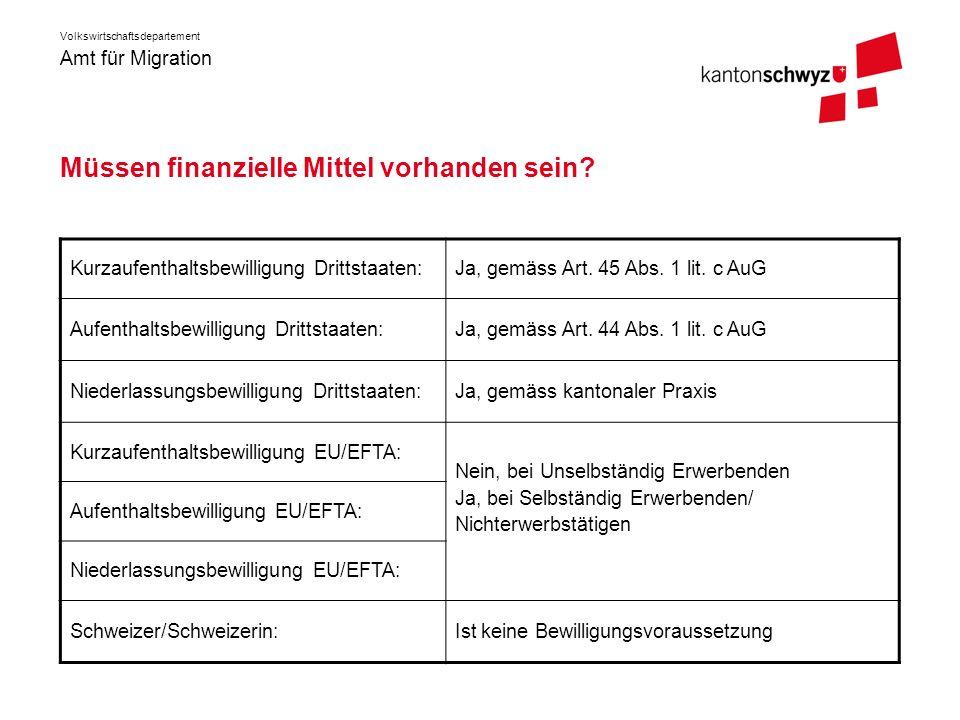 Amt für Migration Volkswirtschaftsdepartement Müssen finanzielle Mittel vorhanden sein? Kurzaufenthaltsbewilligung Drittstaaten:Ja, gemäss Art. 45 Abs