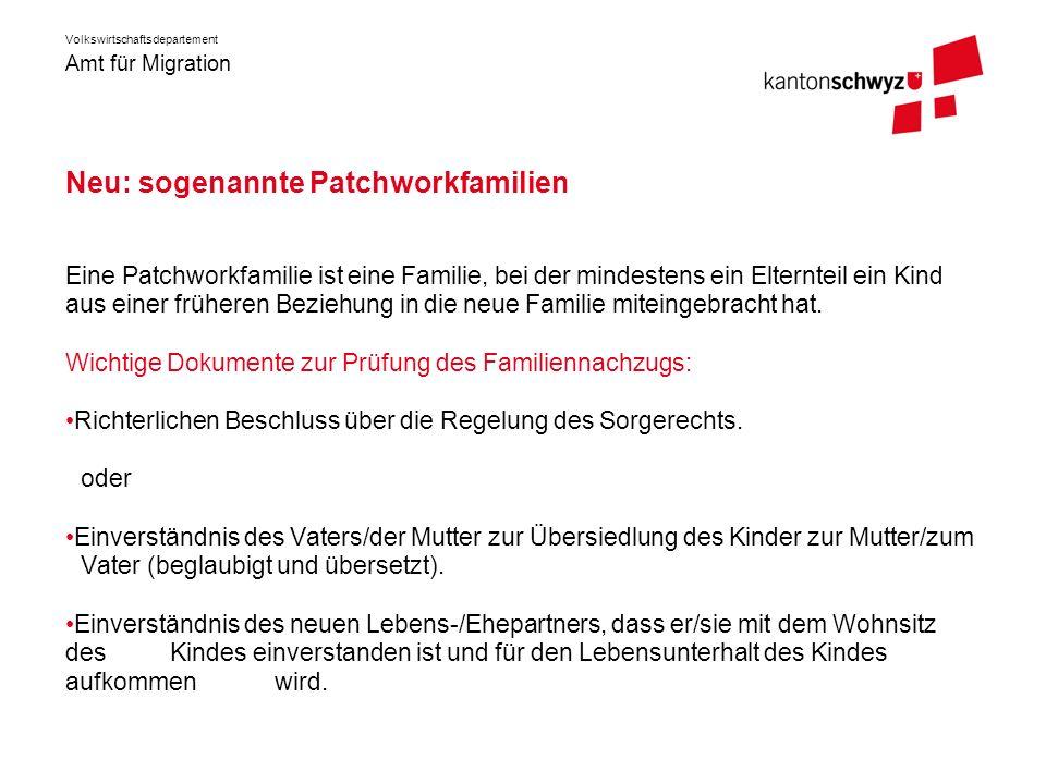 Amt für Migration Volkswirtschaftsdepartement Neu: sogenannte Patchworkfamilien Eine Patchworkfamilie ist eine Familie, bei der mindestens ein Elternt