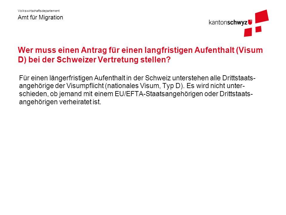 Amt für Migration Volkswirtschaftsdepartement Wer muss einen Antrag für einen langfristigen Aufenthalt (Visum D) bei der Schweizer Vertretung stellen?