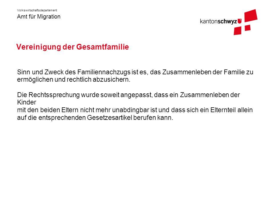 Amt für Migration Volkswirtschaftsdepartement Vereinigung der Gesamtfamilie Sinn und Zweck des Familiennachzugs ist es, das Zusammenleben der Familie