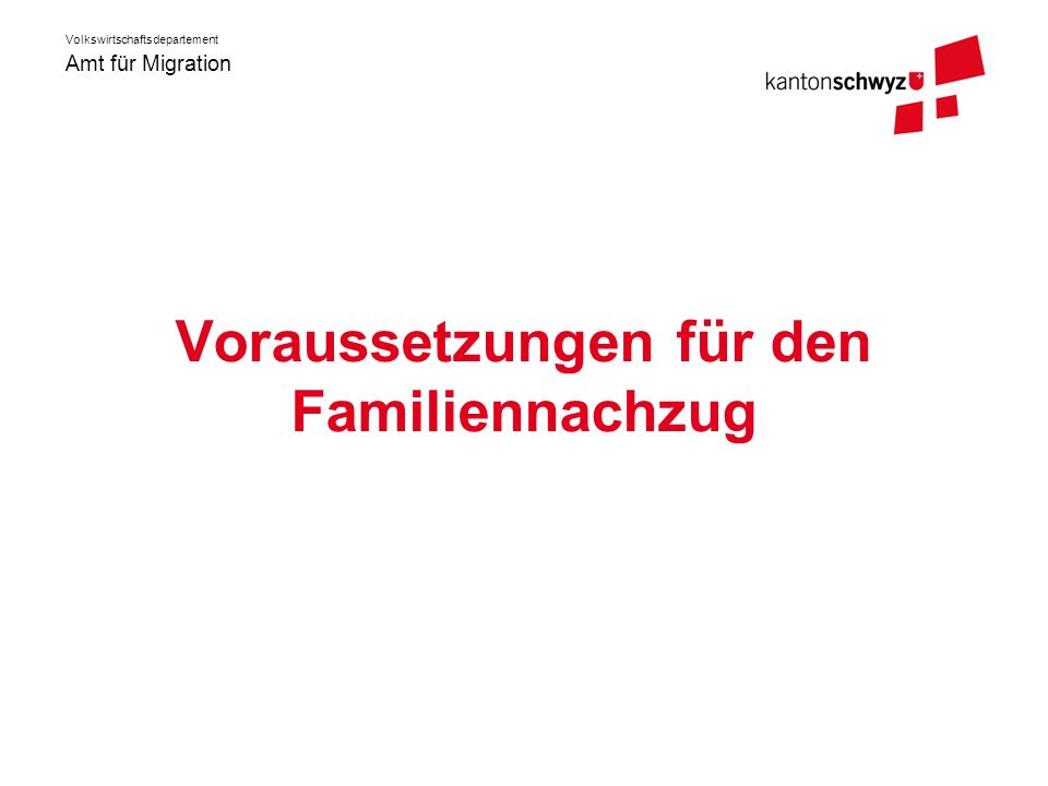Amt für Migration Volkswirtschaftsdepartement Voraussetzungen für den Familiennachzug