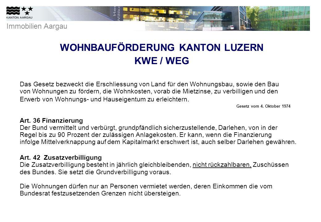Immobilien Aargau WOHNBAUFÖRDERUNG KANTON LUZERN KWE / WEG Das Gesetz bezweckt die Erschliessung von Land für den Wohnungsbau, sowie den Bau von Wohnungen zu fördern, die Wohnkosten, vorab die Mietzinse, zu verbilligen und den Erwerb von Wohnungs- und Hauseigentum zu erleichtern.