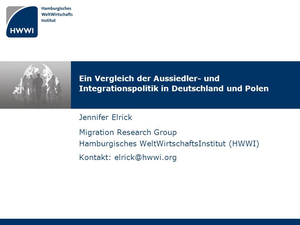 Ein Vergleich der Aussiedler- und Integrationspolitik in Deutschland und Polen Jennifer Elrick Migration Research Group Hamburgisches WeltWirtschaftsI