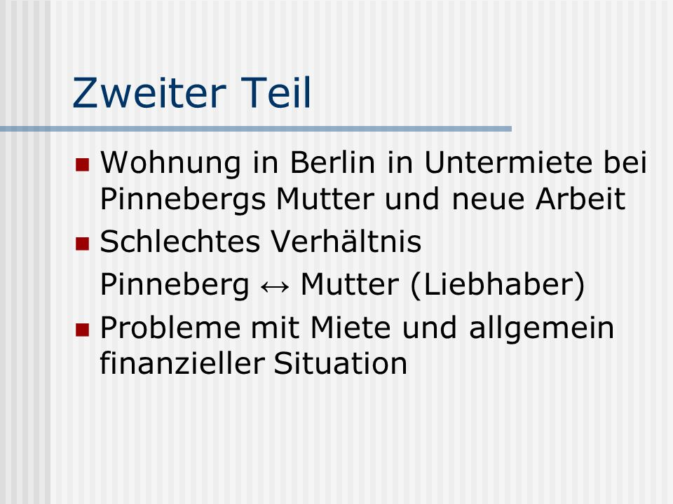 Zweiter Teil Wohnung in Berlin in Untermiete bei Pinnebergs Mutter und neue Arbeit Schlechtes Verhältnis Pinneberg Mutter (Liebhaber) Probleme mit Mie