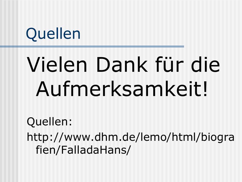 Quellen Vielen Dank für die Aufmerksamkeit! Quellen: http://www.dhm.de/lemo/html/biogra fien/FalladaHans/