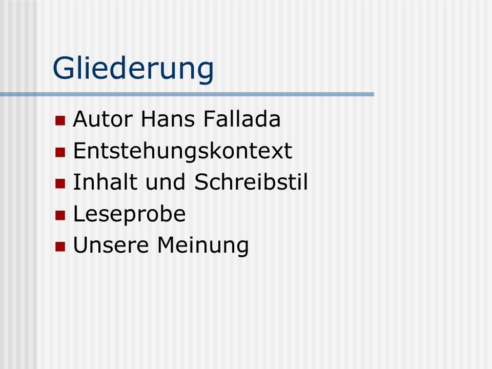 Gliederung Autor Hans Fallada Entstehungskontext Inhalt und Schreibstil Leseprobe Unsere Meinung