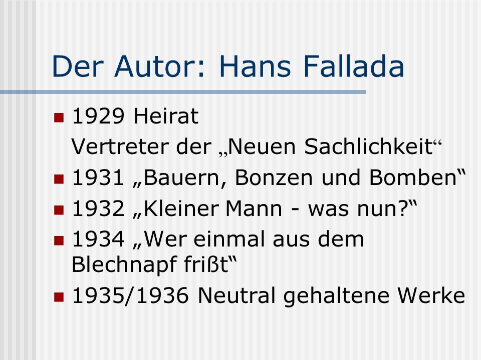 Der Autor: Hans Fallada 1929 Heirat Vertreter der Neuen Sachlichkeit 1931 Bauern, Bonzen und Bomben 1932 Kleiner Mann - was nun? 1934 Wer einmal aus d