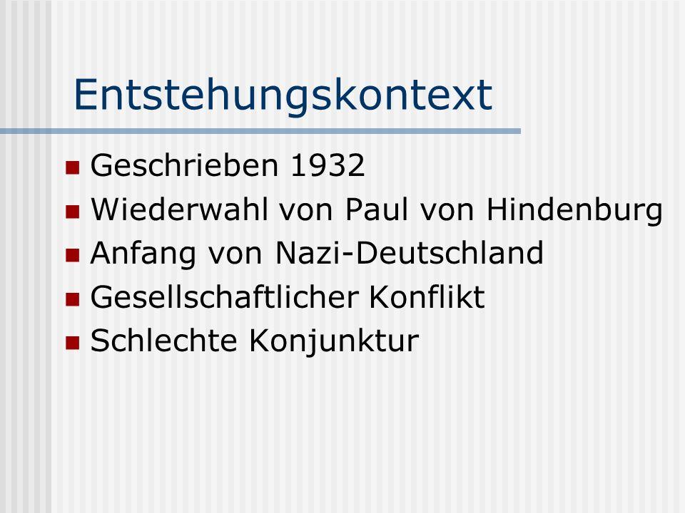 Entstehungskontext Geschrieben 1932 Wiederwahl von Paul von Hindenburg Anfang von Nazi-Deutschland Gesellschaftlicher Konflikt Schlechte Konjunktur