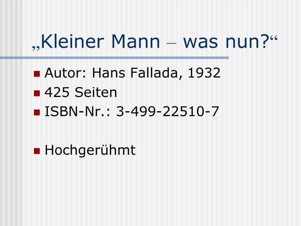 Kleiner Mann – was nun? Autor: Hans Fallada, 1932 425 Seiten ISBN-Nr.: 3-499-22510-7 Hochgerühmt
