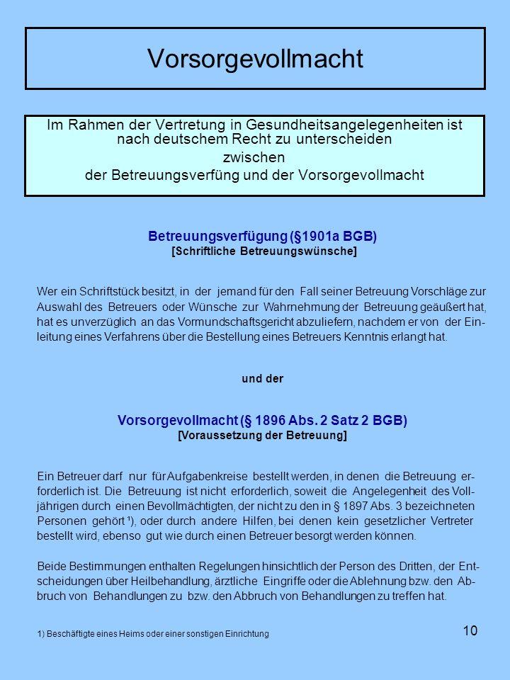 10 Vorsorgevollmacht Im Rahmen der Vertretung in Gesundheitsangelegenheiten ist nach deutschem Recht zu unterscheiden zwischen der Betreuungsverfüng u