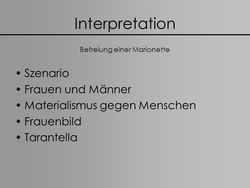 Interpretation Befreiung einer Marionette Szenario Frauen und Männer Materialismus gegen Menschen Frauenbild Tarantella