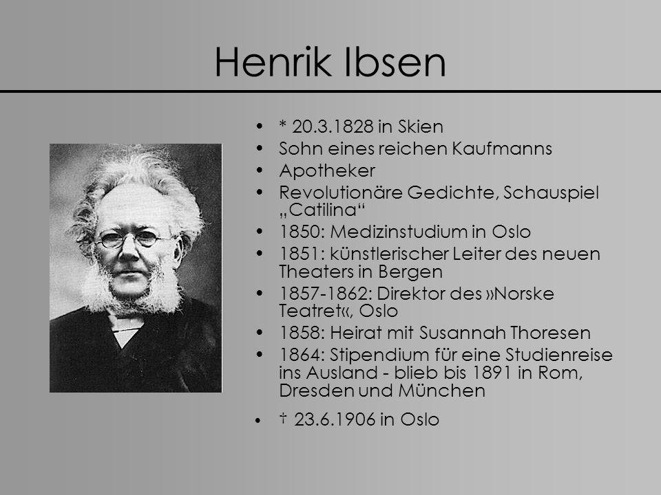 Henrik Ibsen * 20.3.1828 in Skien Sohn eines reichen Kaufmanns Apotheker Revolutionäre Gedichte, Schauspiel Catilina 1850: Medizinstudium in Oslo 1851