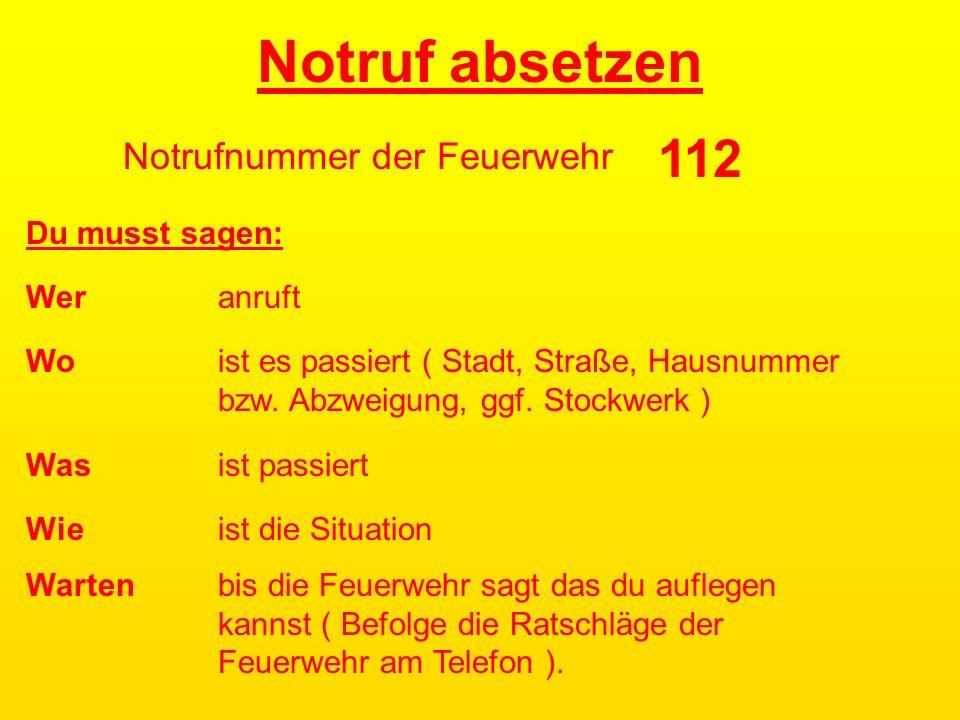Notruf absetzen Notrufnummer der Feuerwehr Wer anruft Wo ist es passiert ( Stadt, Straße, Hausnummer bzw.