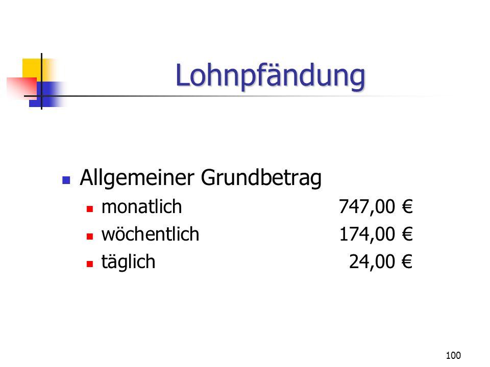 101 Erhöhter allgemeiner Grundbetrag monatlich 871,00 wöchentlich203,00 täglich29,00 Lohnpfändung