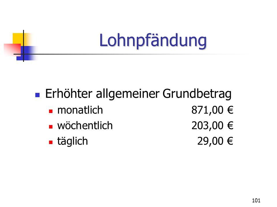 102 Unterhaltsgrundbetrag monatlich 149,00 wöchentlich34,00 täglich4,00 Lohnpfändung