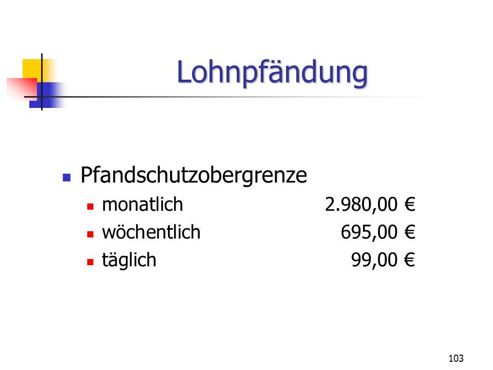 103 Pfandschutzobergrenze monatlich2.980,00 wöchentlich695,00 täglich99,00 Lohnpfändung
