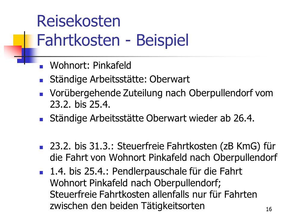 16 Reisekosten Fahrtkosten - Beispiel Wohnort: Pinkafeld Ständige Arbeitsstätte: Oberwart Vorübergehende Zuteilung nach Oberpullendorf vom 23.2. bis 2