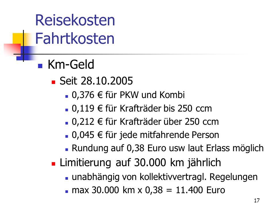 17 Reisekosten Fahrtkosten Km-Geld Seit 28.10.2005 0,376 für PKW und Kombi 0,119 für Krafträder bis 250 ccm 0,212 für Krafträder über 250 ccm 0,045 fü