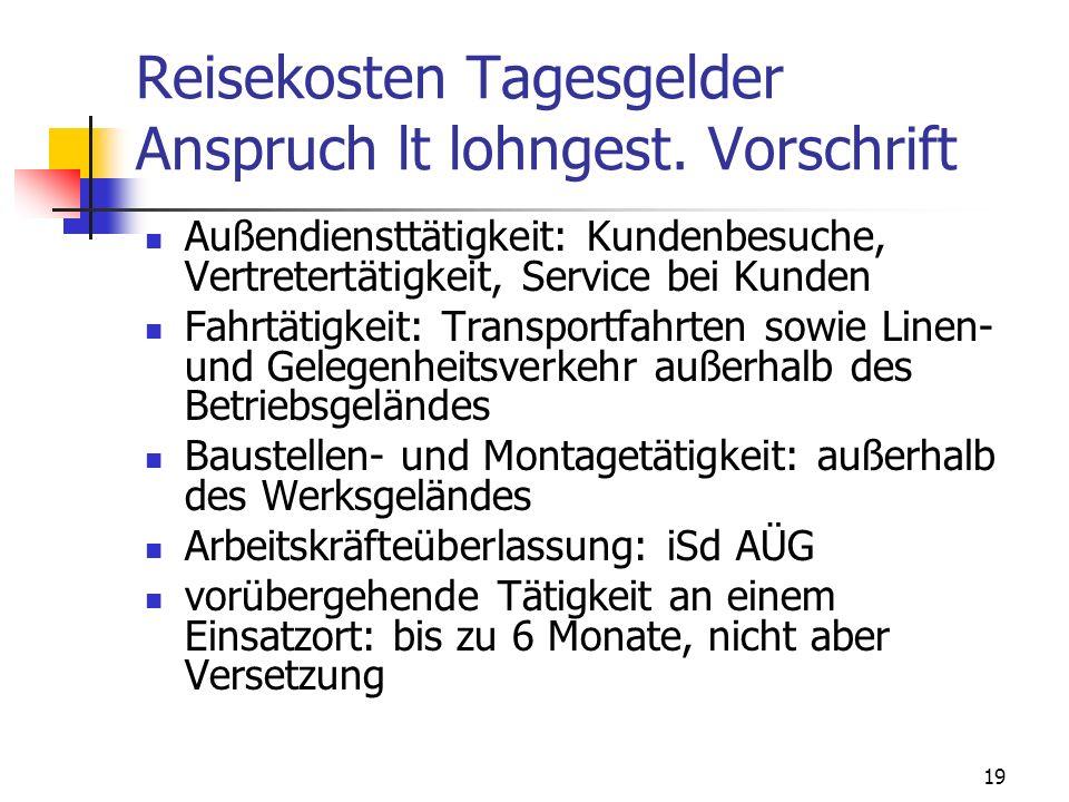 19 Reisekosten Tagesgelder Anspruch lt lohngest. Vorschrift Außendiensttätigkeit: Kundenbesuche, Vertretertätigkeit, Service bei Kunden Fahrtätigkeit: