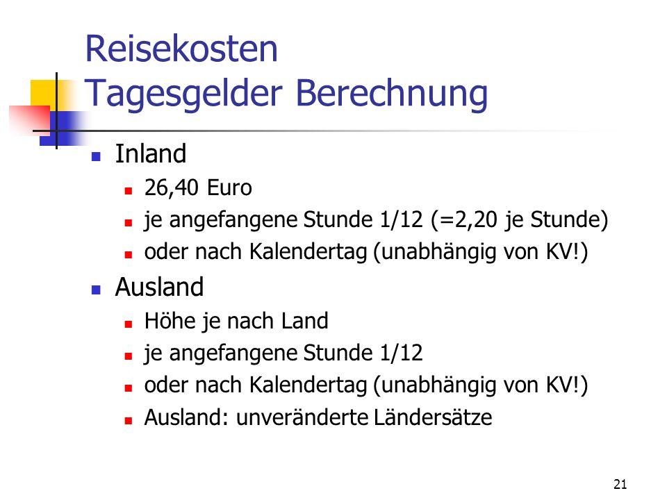21 Reisekosten Tagesgelder Berechnung Inland 26,40 Euro je angefangene Stunde 1/12 (=2,20 je Stunde) oder nach Kalendertag (unabhängig von KV!) Auslan