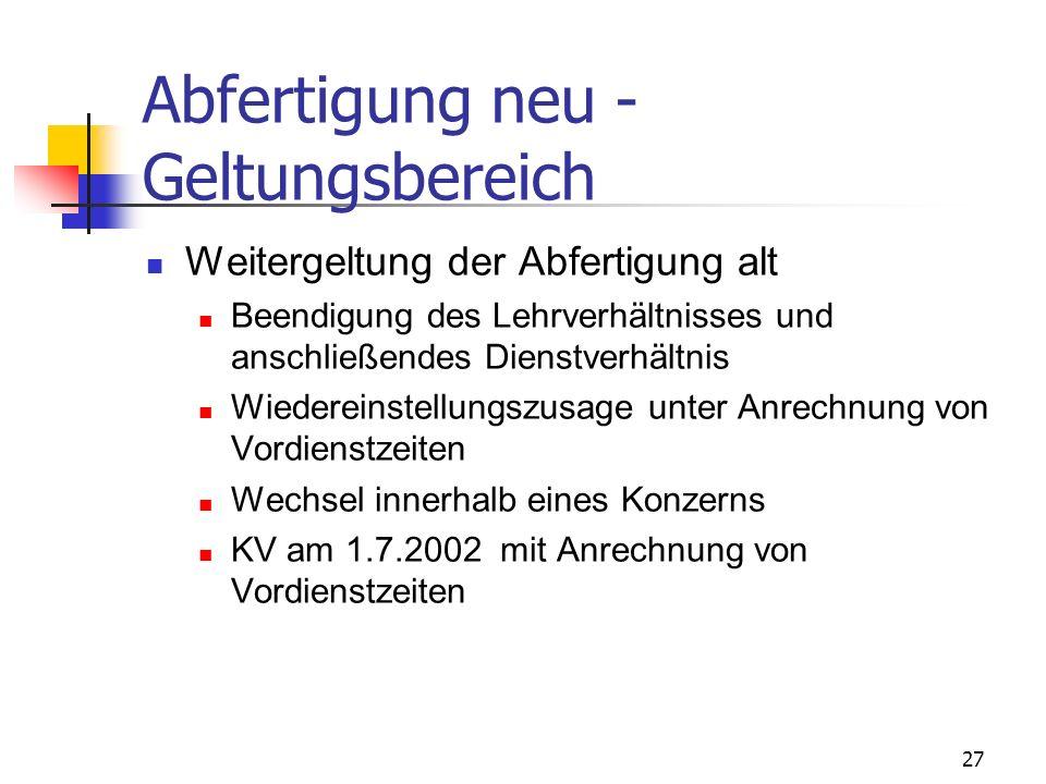 27 Abfertigung neu - Geltungsbereich Weitergeltung der Abfertigung alt Beendigung des Lehrverhältnisses und anschließendes Dienstverhältnis Wiedereins