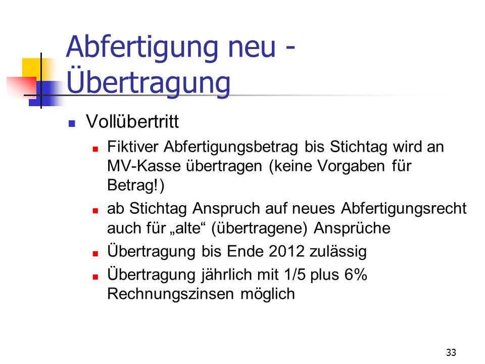 33 Abfertigung neu - Übertragung Vollübertritt Fiktiver Abfertigungsbetrag bis Stichtag wird an MV-Kasse übertragen (keine Vorgaben für Betrag!) ab St