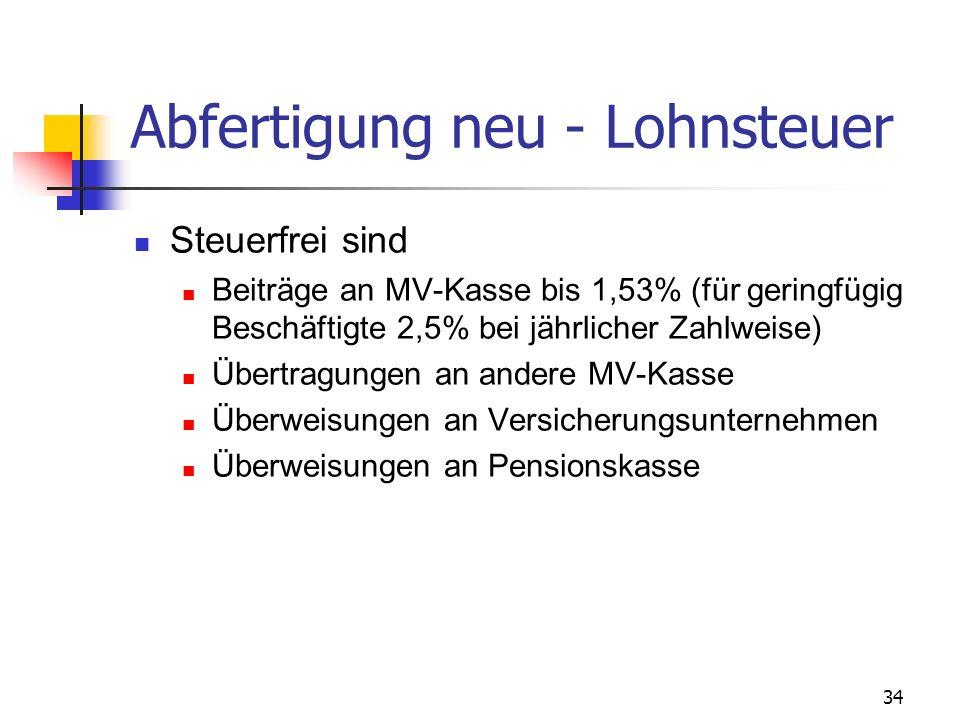 34 Abfertigung neu - Lohnsteuer Steuerfrei sind Beiträge an MV-Kasse bis 1,53% (für geringfügig Beschäftigte 2,5% bei jährlicher Zahlweise) Übertragun