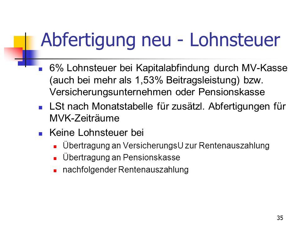 35 Abfertigung neu - Lohnsteuer 6% Lohnsteuer bei Kapitalabfindung durch MV-Kasse (auch bei mehr als 1,53% Beitragsleistung) bzw. Versicherungsunterne