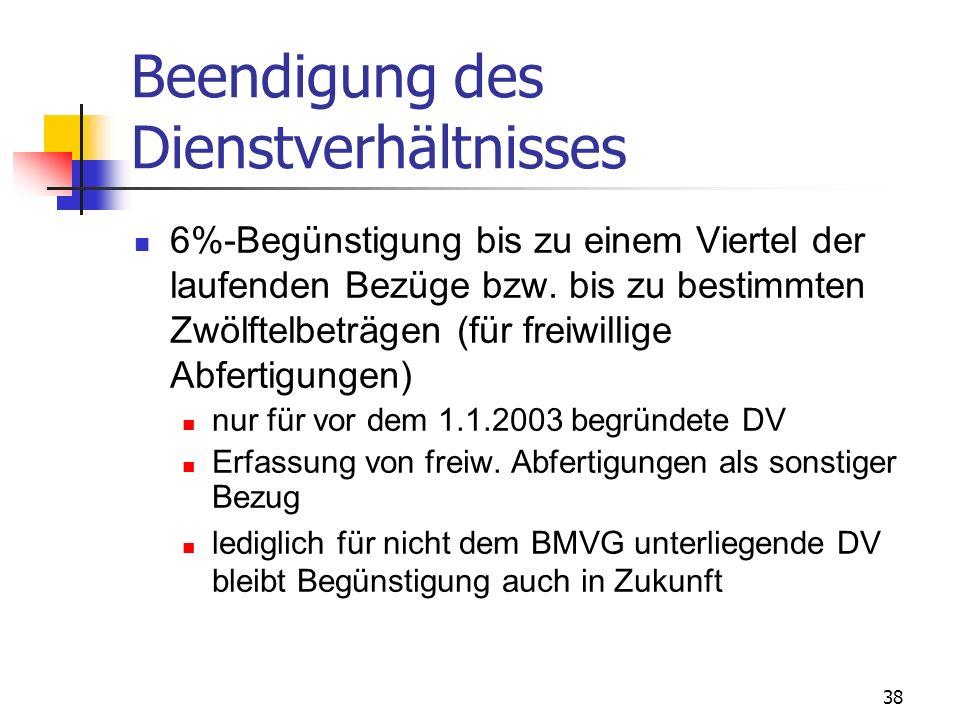 38 Beendigung des Dienstverhältnisses 6%-Begünstigung bis zu einem Viertel der laufenden Bezüge bzw. bis zu bestimmten Zwölftelbeträgen (für freiwilli