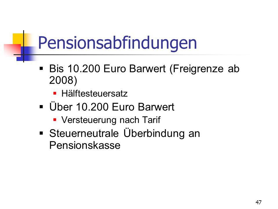47 Pensionsabfindungen Bis 10.200 Euro Barwert (Freigrenze ab 2008) Hälftesteuersatz Über 10.200 Euro Barwert Versteuerung nach Tarif Steuerneutrale Ü