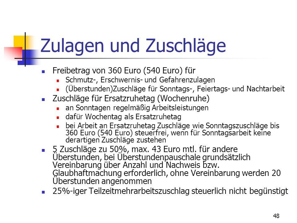 48 Zulagen und Zuschläge Freibetrag von 360 Euro (540 Euro) für Schmutz-, Erschwernis- und Gefahrenzulagen (Überstunden)Zuschläge für Sonntags-, Feier