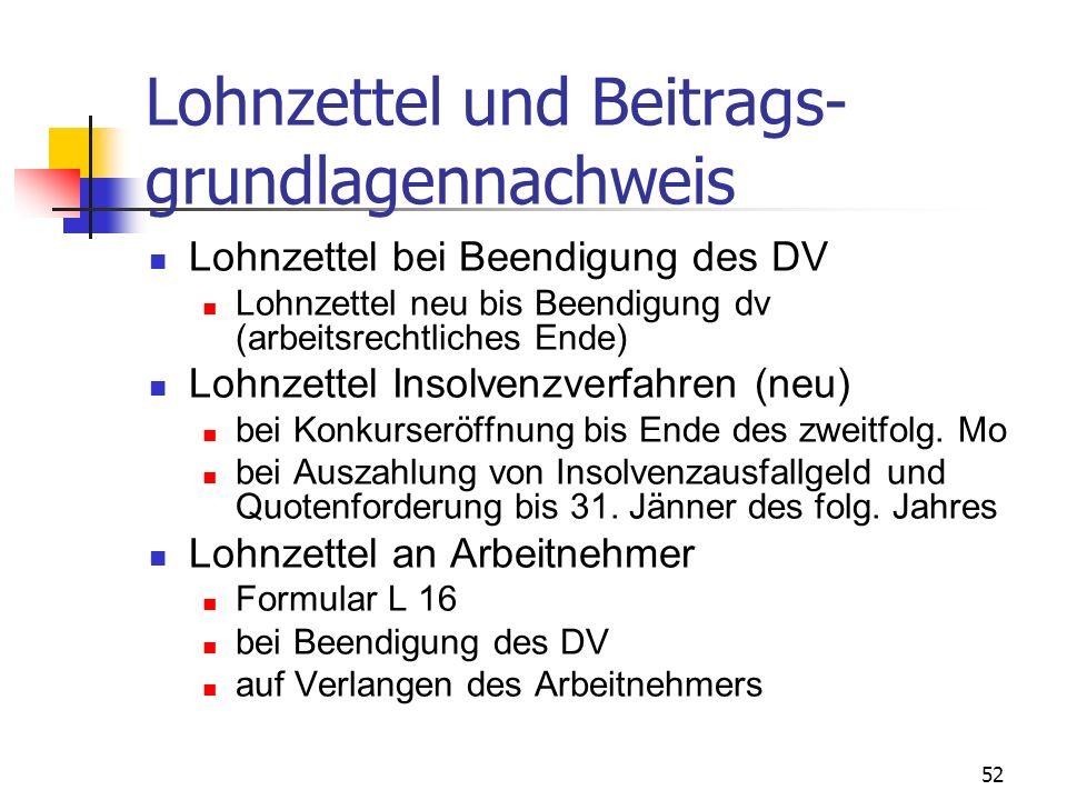 52 Lohnzettel und Beitrags- grundlagennachweis Lohnzettel bei Beendigung des DV Lohnzettel neu bis Beendigung dv (arbeitsrechtliches Ende) Lohnzettel