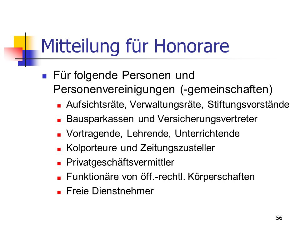 56 Mitteilung für Honorare Für folgende Personen und Personenvereinigungen (-gemeinschaften) Aufsichtsräte, Verwaltungsräte, Stiftungsvorstände Bauspa