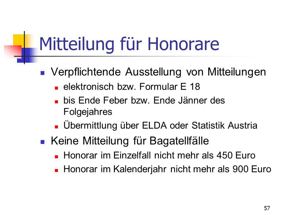 57 Mitteilung für Honorare Verpflichtende Ausstellung von Mitteilungen elektronisch bzw. Formular E 18 bis Ende Feber bzw. Ende Jänner des Folgejahres