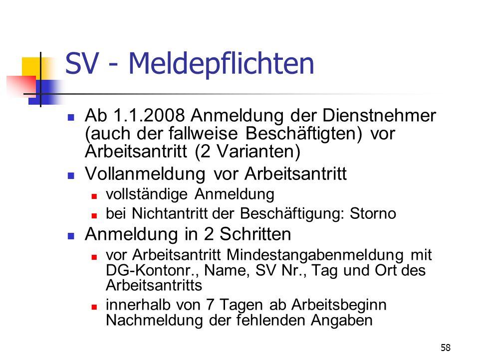 58 SV - Meldepflichten Ab 1.1.2008 Anmeldung der Dienstnehmer (auch der fallweise Beschäftigten) vor Arbeitsantritt (2 Varianten) Vollanmeldung vor Ar