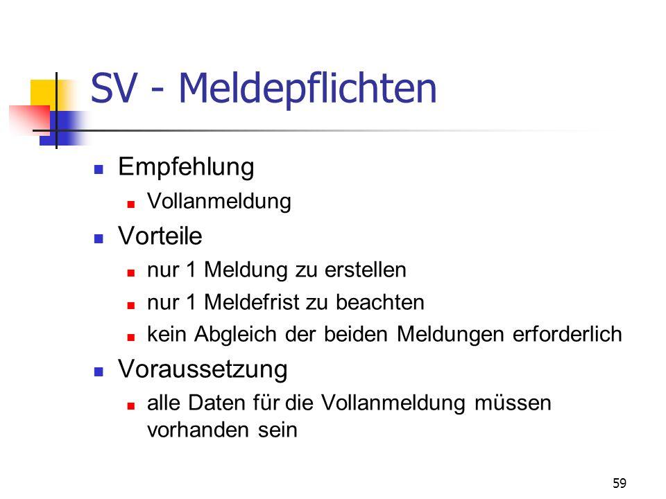 59 SV - Meldepflichten Empfehlung Vollanmeldung Vorteile nur 1 Meldung zu erstellen nur 1 Meldefrist zu beachten kein Abgleich der beiden Meldungen er