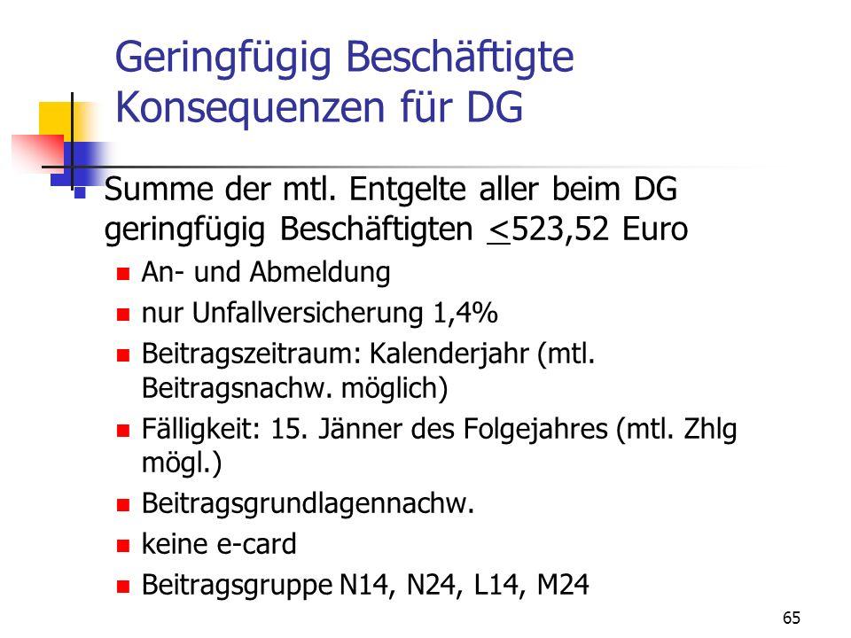 65 Geringfügig Beschäftigte Konsequenzen für DG Summe der mtl. Entgelte aller beim DG geringfügig Beschäftigten <523,52 Euro An- und Abmeldung nur Unf