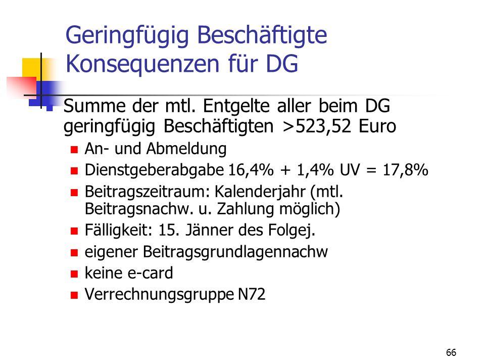 66 Geringfügig Beschäftigte Konsequenzen für DG Summe der mtl. Entgelte aller beim DG geringfügig Beschäftigten >523,52 Euro An- und Abmeldung Dienstg
