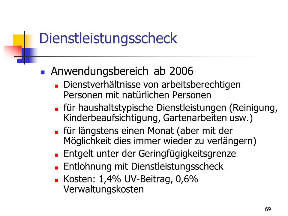 69 Dienstleistungsscheck Anwendungsbereich ab 2006 Dienstverhältnisse von arbeitsberechtigen Personen mit natürlichen Personen für haushaltstypische D